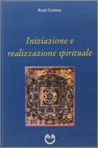 Guenon iniziazione e realizzazione spirituale
