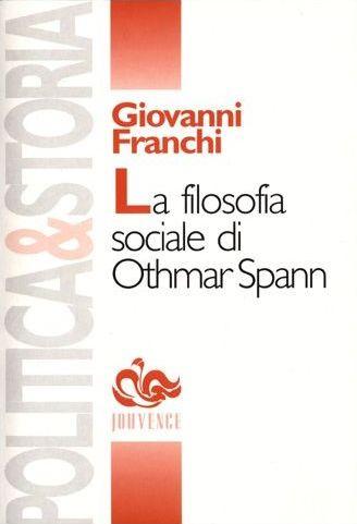 La filosofia sociale di Othmar Spann-Giovanni Franchi